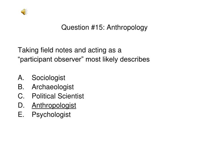 Question #15: Anthropology