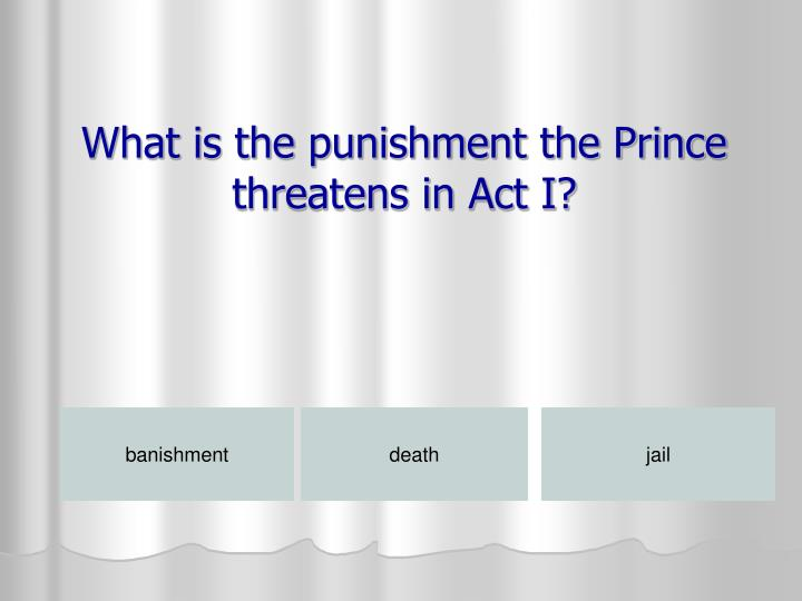 What is the punishment the Prince threatens in Act I?