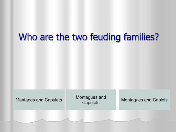 Who are the two feuding families?
