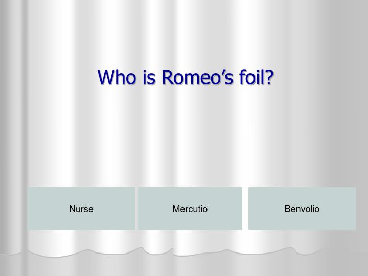 Who is Romeo's foil?