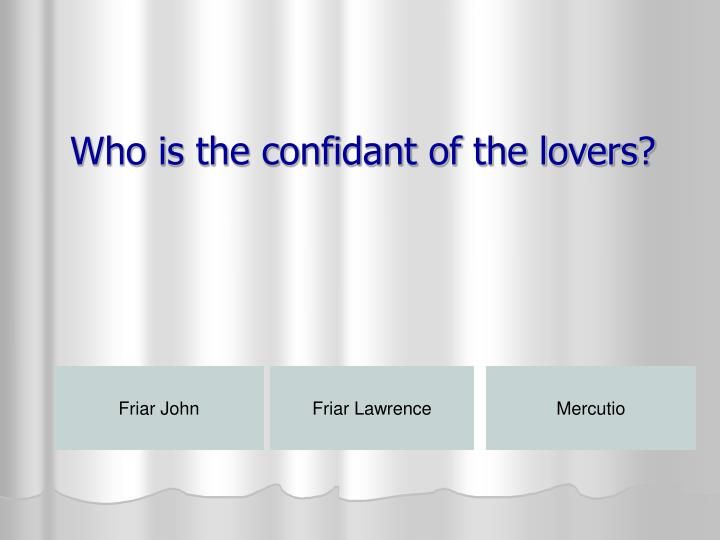 Who is the confidant of the lovers?