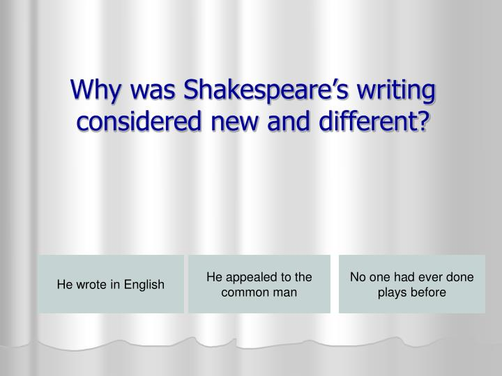 Why was Shakespeare's writing considered new and different?