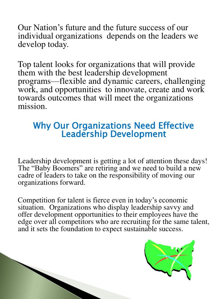 Our Nation's future and the future success of our individual organizations  depends on the leaders we develop today.