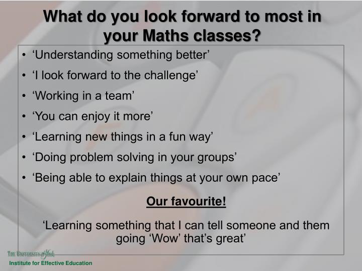 What do you look forward to most in your Maths classes?