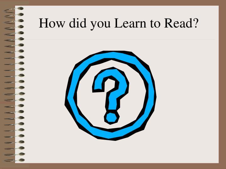 How did you Learn to Read?