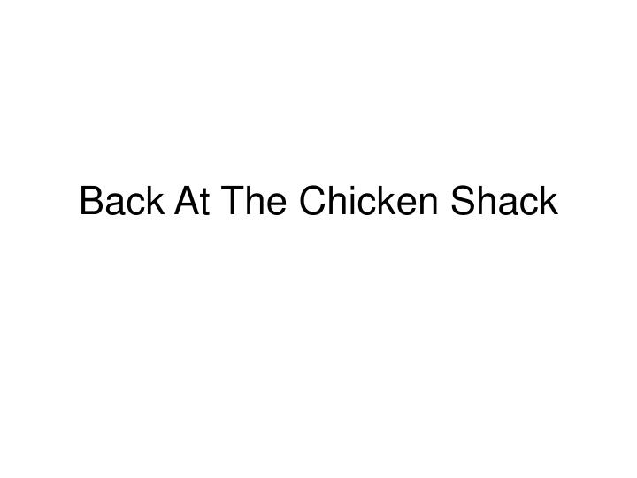 Back At The Chicken Shack