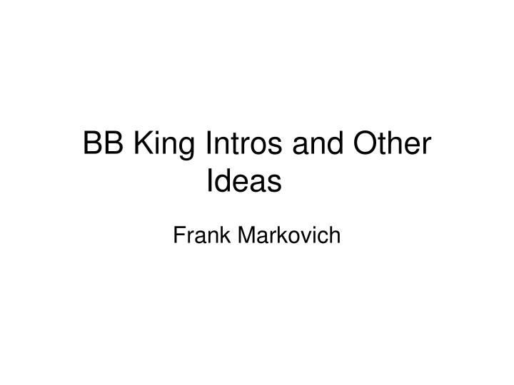 Bb king intros and other ideas
