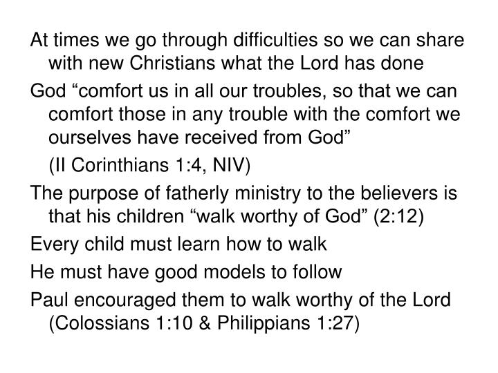 At times we go through difficulties so we can share with new Christians what the Lord has done