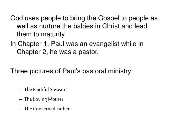 God uses people to bring the Gospel to people as well as nurture the babies in Christ and lead them ...