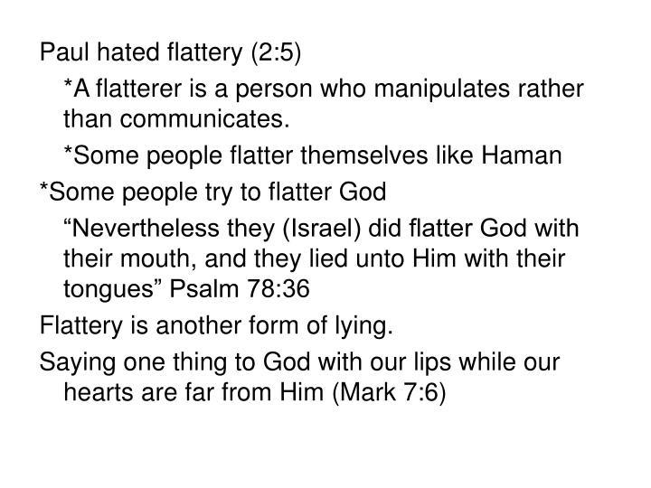 Paul hated flattery (2:5)