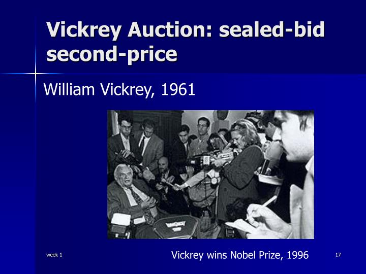 Vickrey Auction: sealed-bid                             second-price