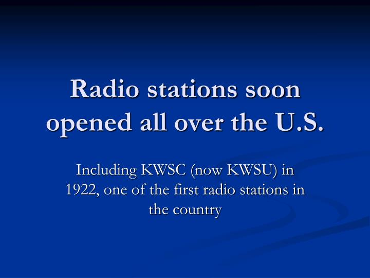 Radio stations soon opened all over the U.S.