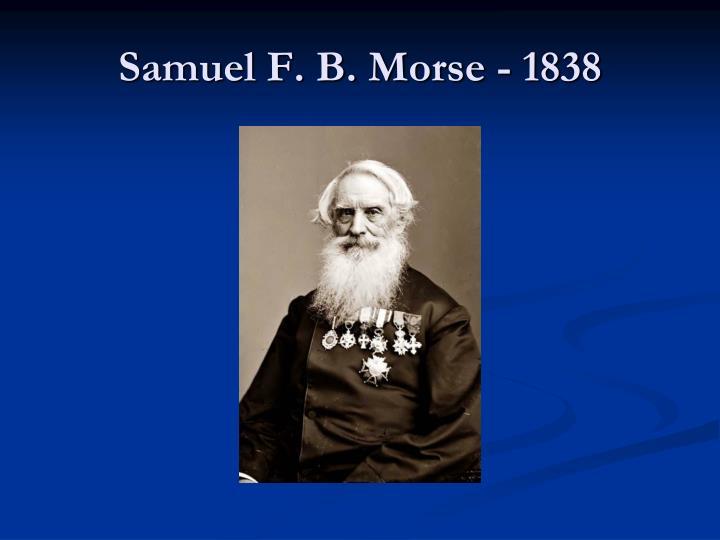 Samuel F. B. Morse - 1838