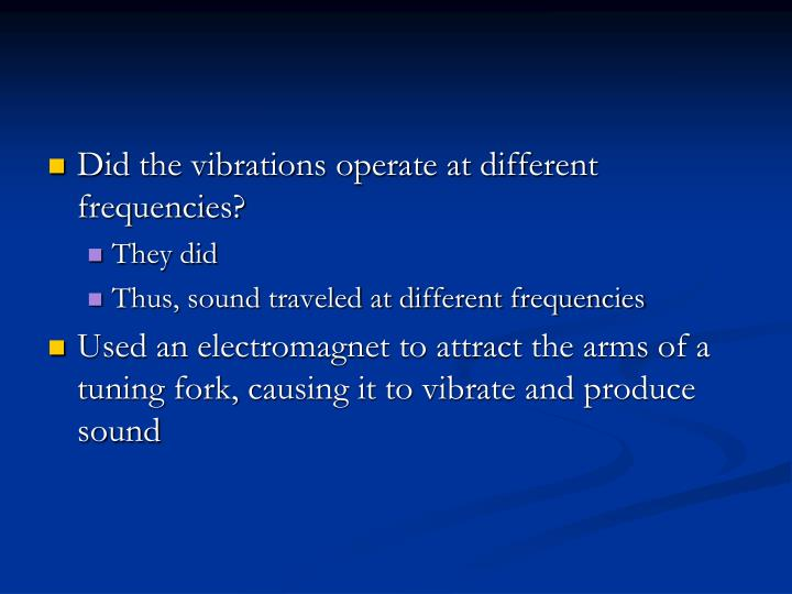 Did the vibrations operate at different frequencies?
