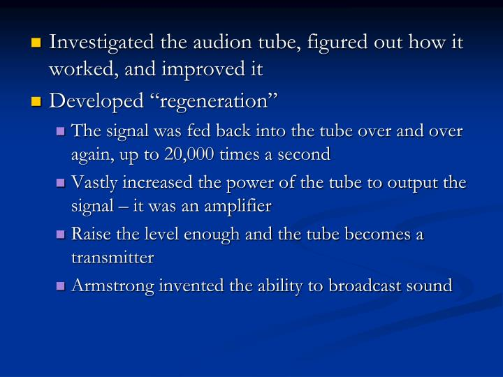 Investigated the audion tube, figured out how it worked, and improved it