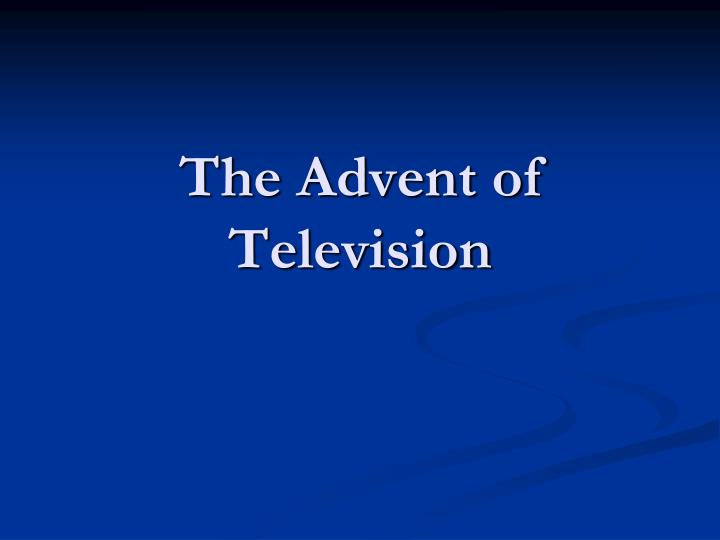 The Advent of Television