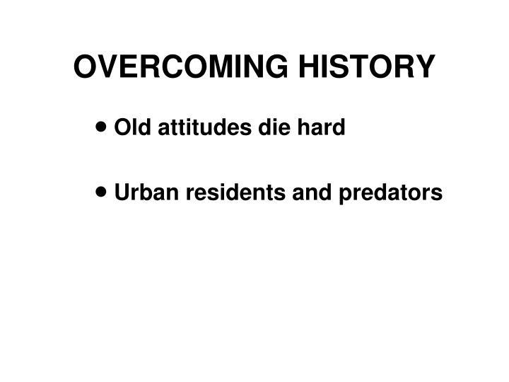 OVERCOMING HISTORY