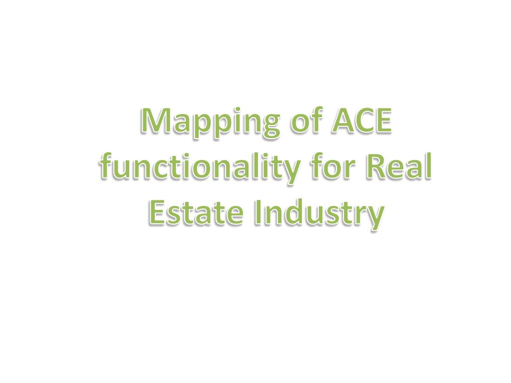 Mapping of ACE functionality for Real Estate Industry