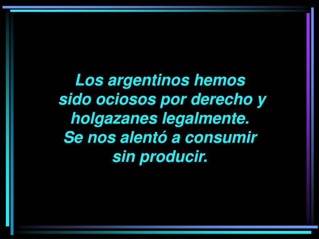 Los argentinos hemos