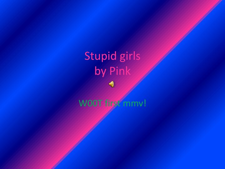 Stupid girls by pink