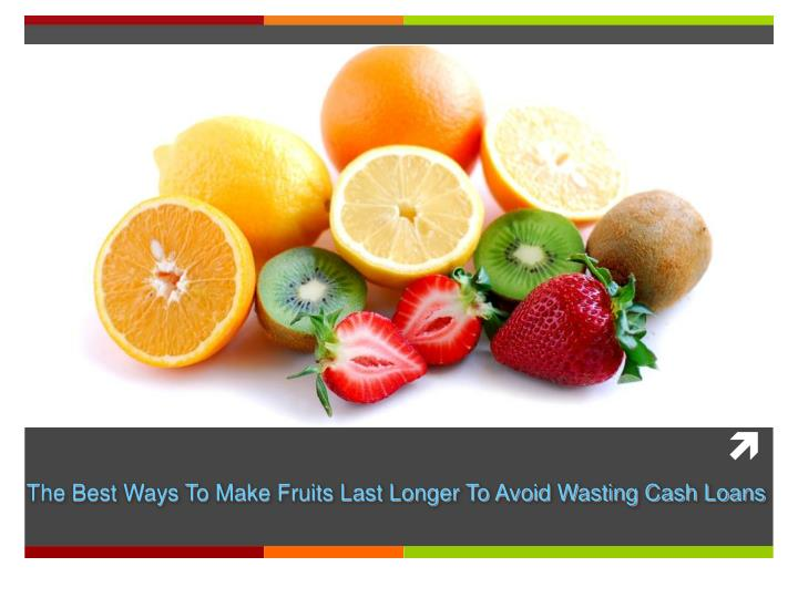 The Best Ways To Make Fruits Last Longer To Avoid Wasting Cash Loans