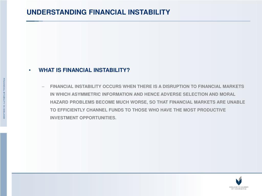 UNDERSTANDING FINANCIAL INSTABILITY