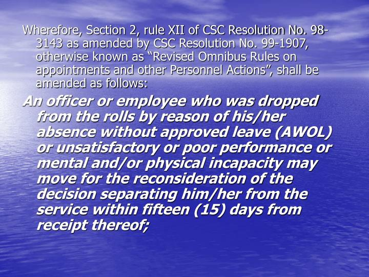 "Wherefore, Section 2, rule XII of CSC Resolution No. 98-3143 as amended by CSC Resolution No. 99-1907, otherwise known as ""Revised Omnibus Rules on appointments and other Personnel Actions"", shall be amended as follows:"