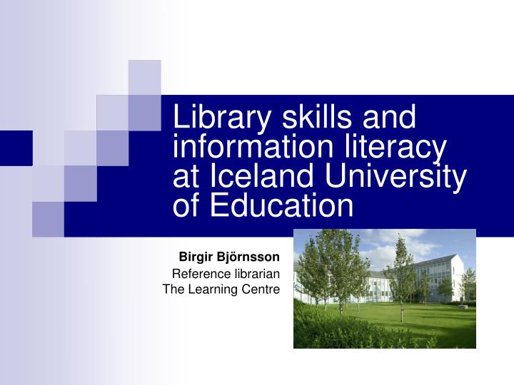 Library skills and information literacy at iceland university of education l.jpg