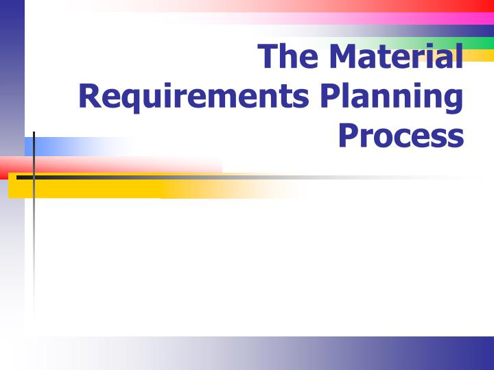 The material requirements planning process
