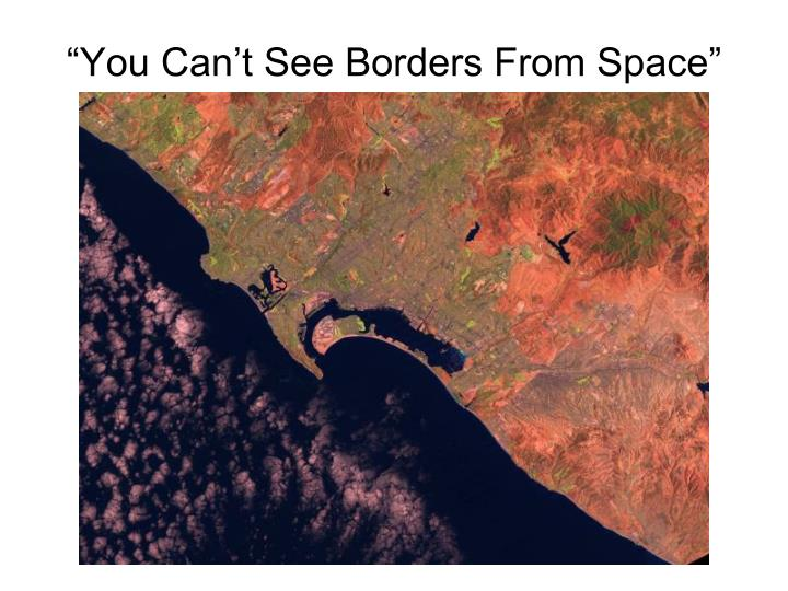 """You Can't See Borders From Space"""