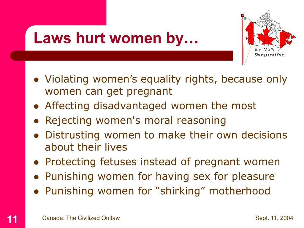 Laws hurt women by…