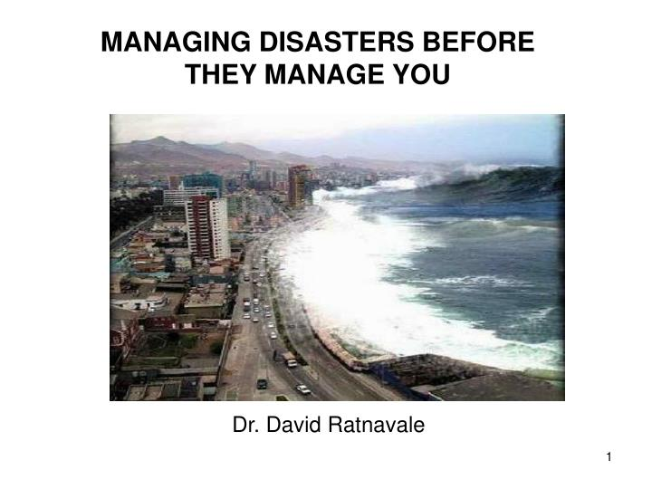 MANAGING DISASTERS BEFORE THEY MANAGE YOU