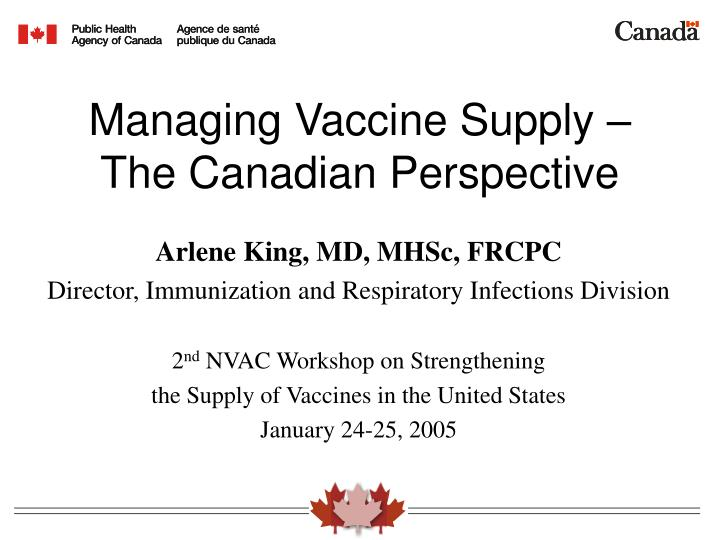 Managing vaccine supply the canadian perspective l.jpg