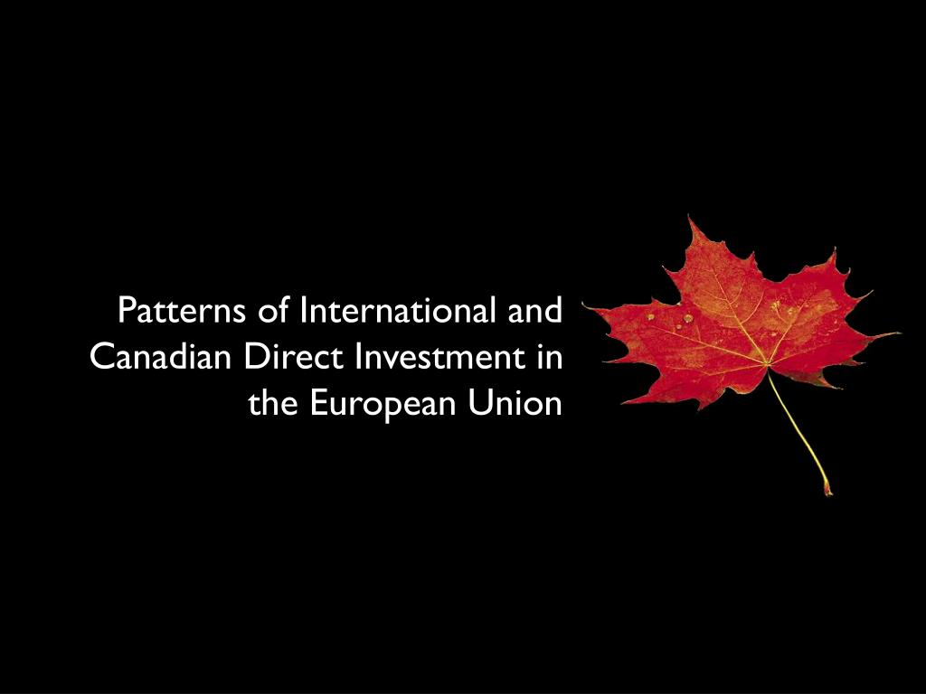 Patterns of International and Canadian Direct Investment in the European Union