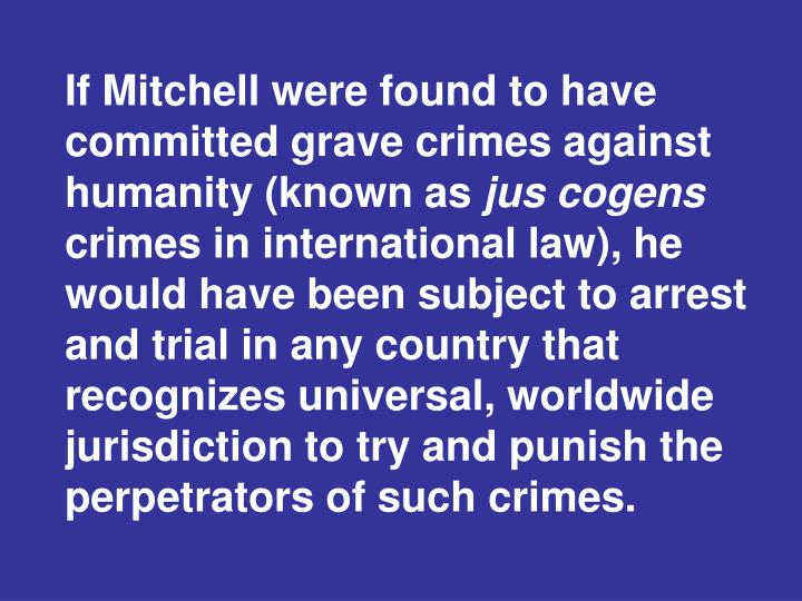 If Mitchell were found to have committed grave crimes against humanity (known as