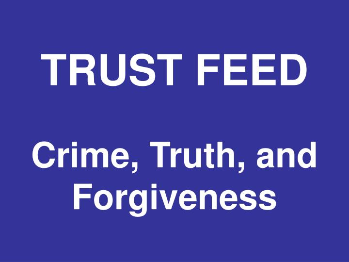 Trust feed crime truth and forgiveness