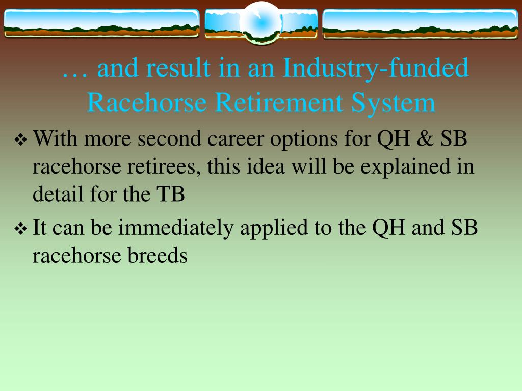 … and result in an Industry-funded Racehorse Retirement System
