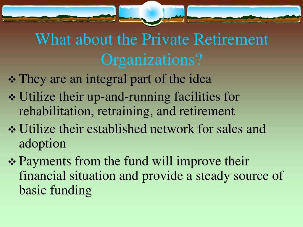 What about the Private Retirement Organizations?