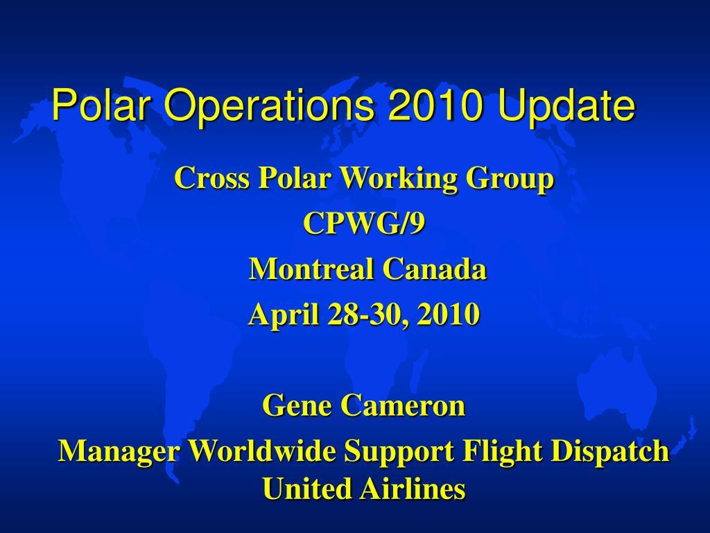 Polar Operations 2010 Update