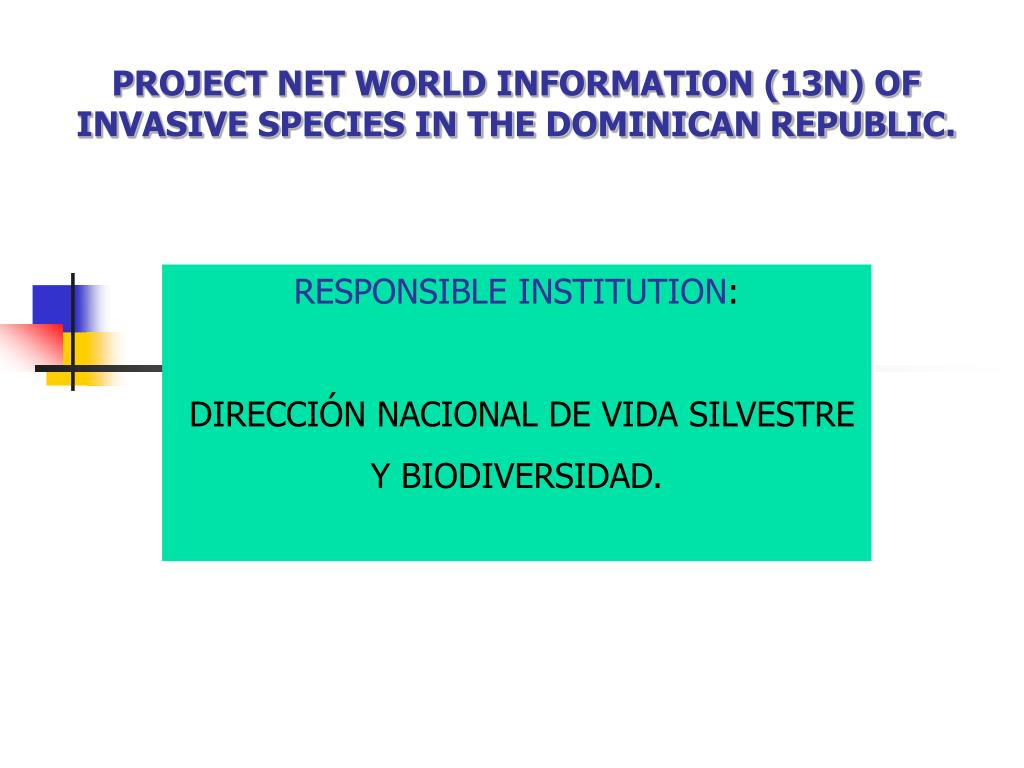 PROJECT NET WORLD INFORMATION (13N) OF INVASIVE SPECIES IN THE DOMINICAN REPUBLIC.