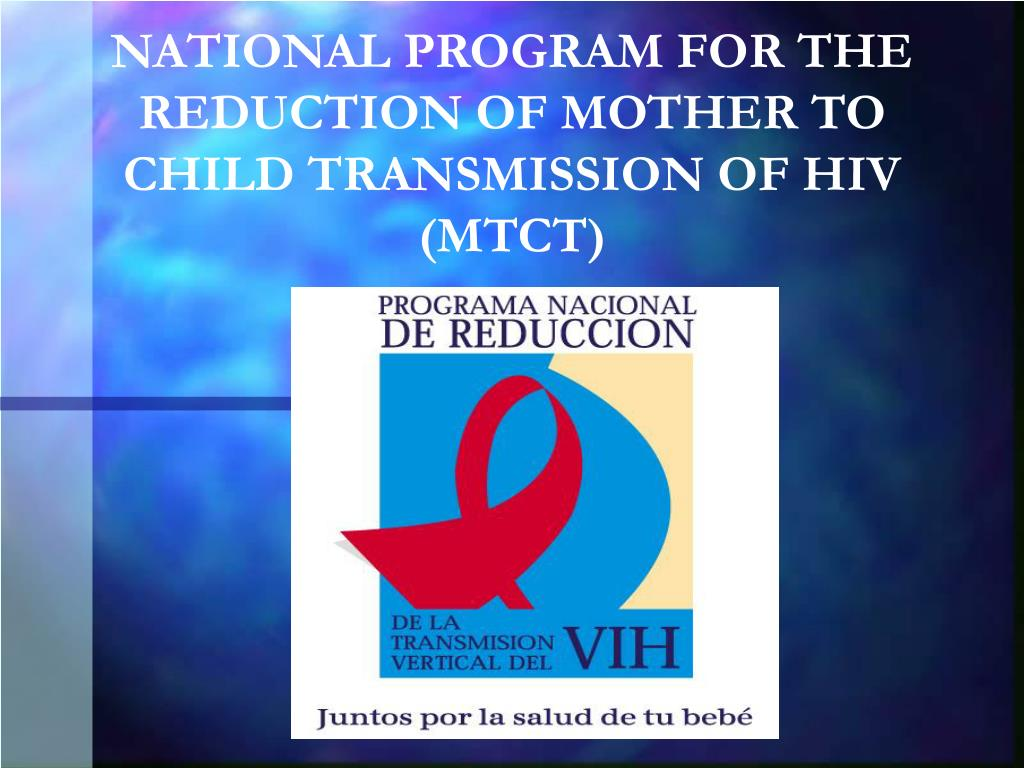 NATIONAL PROGRAM FOR THE REDUCTION OF MOTHER TO CHILD TRANSMISSION OF HIV