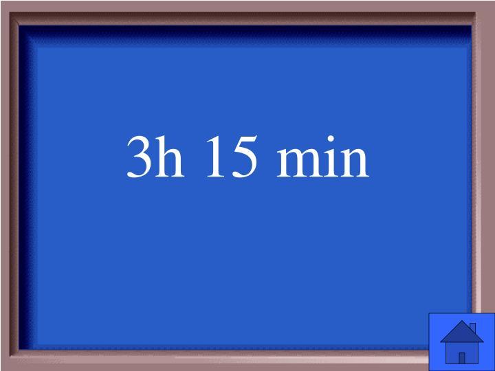 3h 15 min