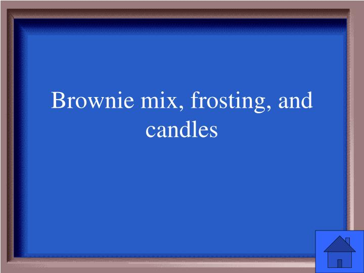 Brownie mix, frosting, and candles