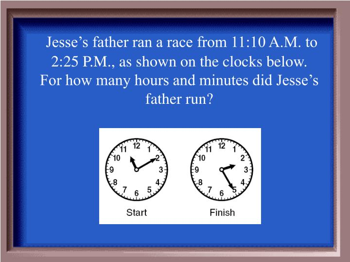 Jesse's father ran a race from 11:10 A.M. to