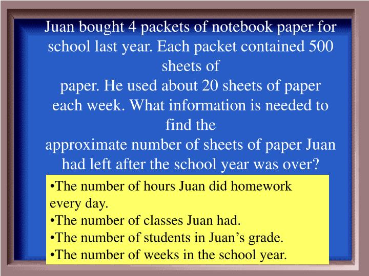 Juan bought 4 packets of notebook paper for school last year. Each packet contained 500 sheets of