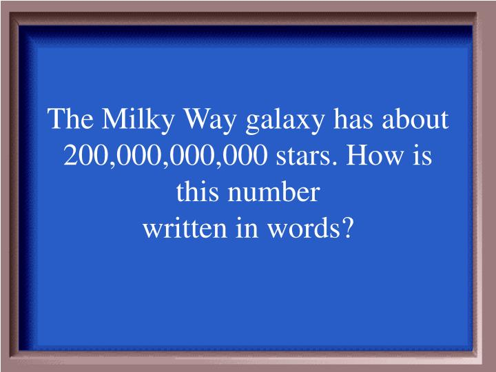 The Milky Way galaxy has about