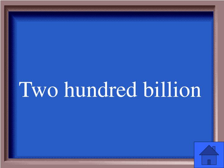Two hundred billion