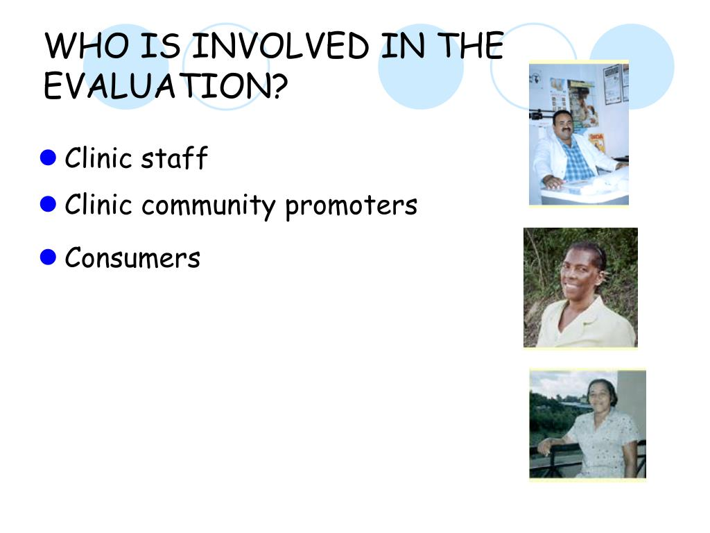 WHO IS INVOLVED IN THE EVALUATION?