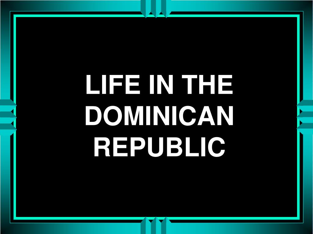 LIFE IN THE DOMINICAN REPUBLIC