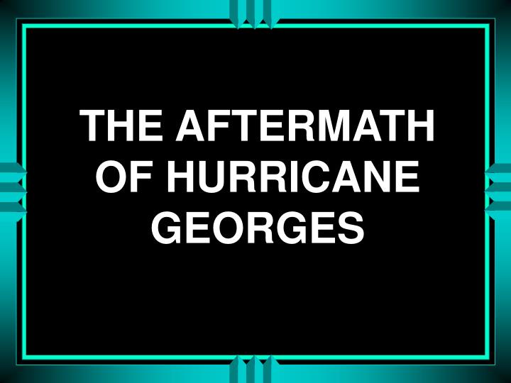 The aftermath of hurricane georges